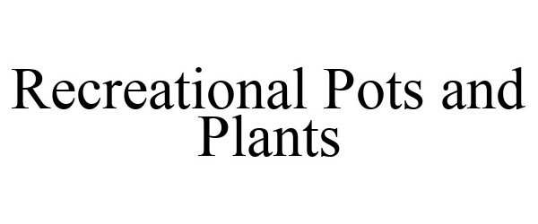 Trademark Logo RECREATIONAL POTS AND PLANTS