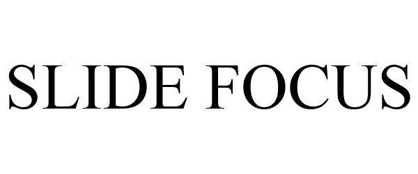 Trademark Logo SLIDE FOCUS
