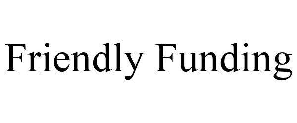 Trademark Logo FRIENDLY FUNDING
