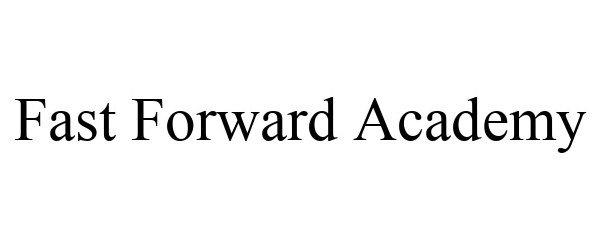 Trademark Logo FAST FORWARD ACADEMY