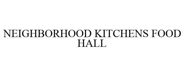Trademark Logo NEIGHBORHOOD KITCHENS FOOD HALL