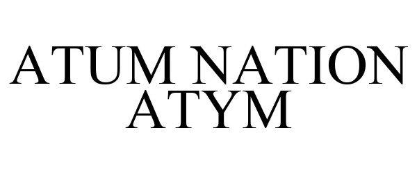 Trademark Logo ATUM NATION ATYM