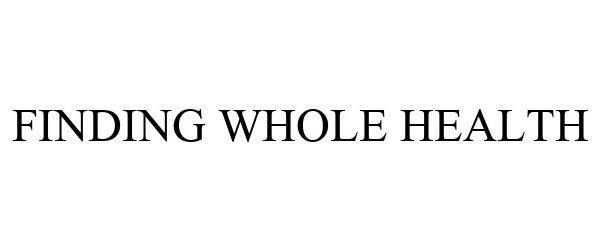 Trademark Logo FINDING WHOLE HEALTH