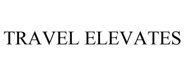 Trademark Logo TRAVEL ELEVATES