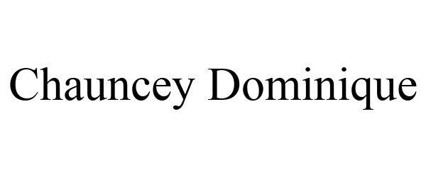Trademark Logo CHAUNCEY DOMINIQUE