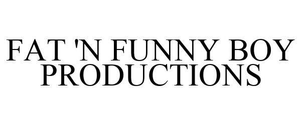 Trademark Logo FAT 'N FUNNY BOY PRODUCTIONS