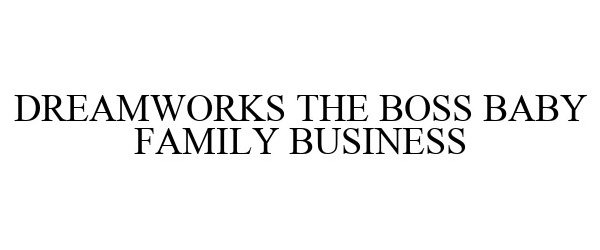 Dreamworks The Boss Baby Family Business Dreamworks Animation L L C Trademark Registration