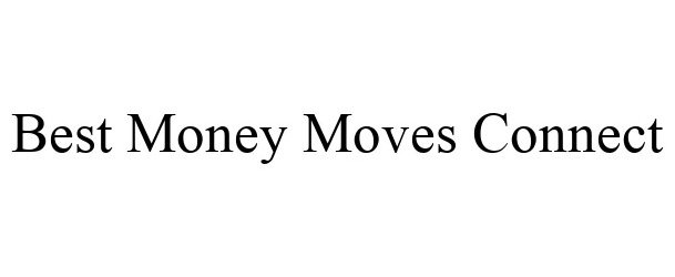 Trademark Logo BEST MONEY MOVES CONNECT