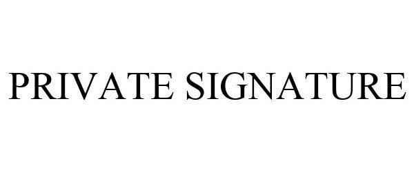 Trademark Logo PRIVATE SIGNATURE