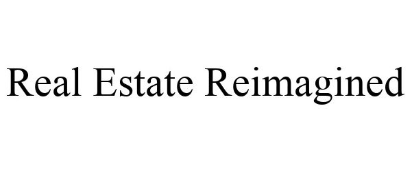 Trademark Logo REAL ESTATE REIMAGINED