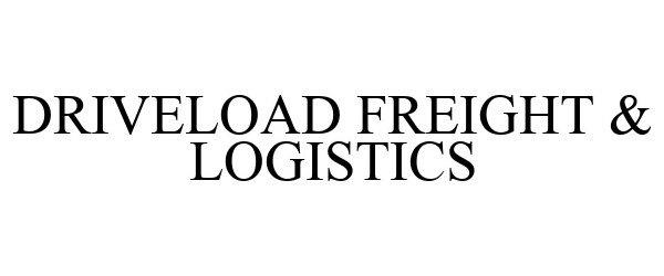 Trademark Logo DRIVELOAD FREIGHT & LOGISTICS