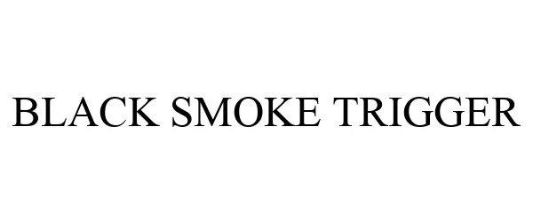 Trademark Logo BLACK SMOKE TRIGGER