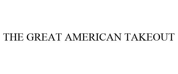 Trademark Logo THE GREAT AMERICAN TAKEOUT