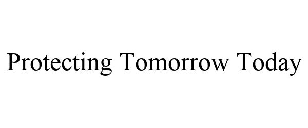 Trademark Logo PROTECTING TOMORROW TODAY