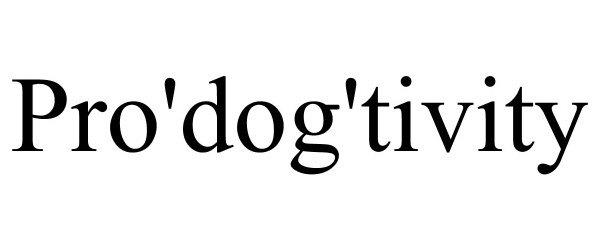 Trademark Logo PRO'DOG'TIVITY
