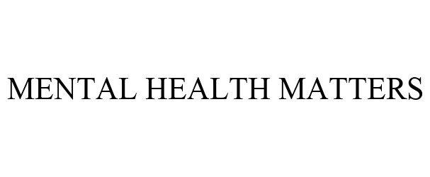Trademark Logo MENTAL HEALTH MATTERS