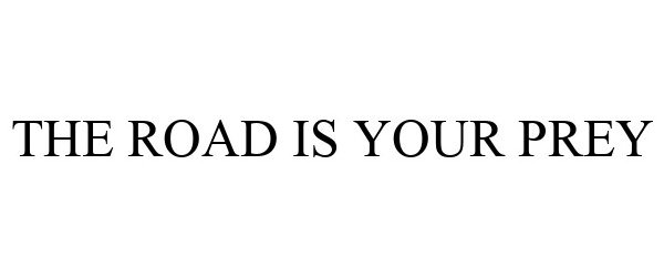 Trademark Logo THE ROAD IS YOUR PREY