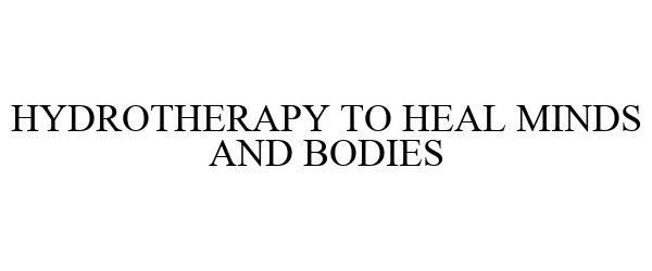 Trademark Logo HYDROTHERAPY TO HEAL MINDS AND BODIES