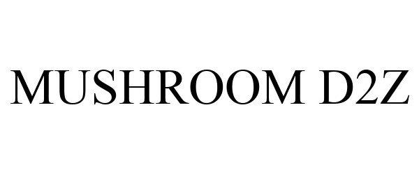 Trademark Logo MUSHROOM D2Z
