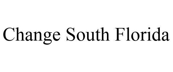 Trademark Logo CHANGE SOUTH FLORIDA