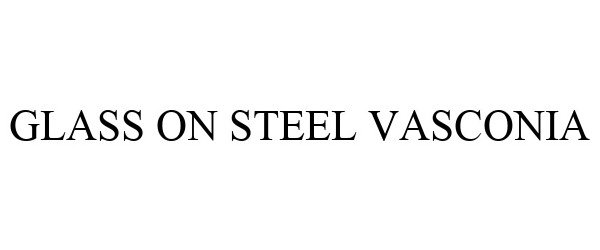 Trademark Logo GLASS ON STEEL VASCONIA