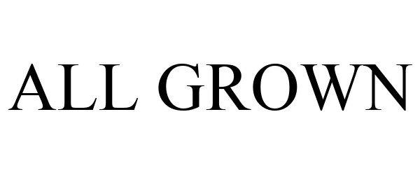 Trademark Logo ALL GROWN