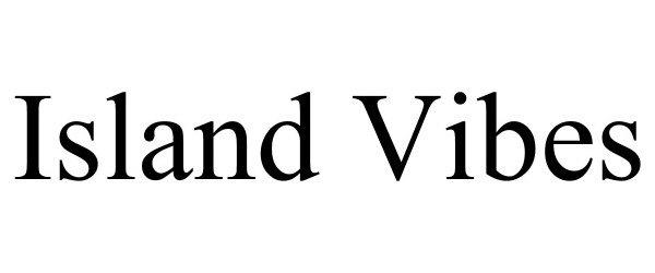 Trademark Logo ISLAND VIBES