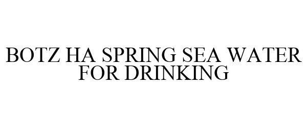 Trademark Logo BOTZ HA SPRING SEA WATER FOR DRINKING