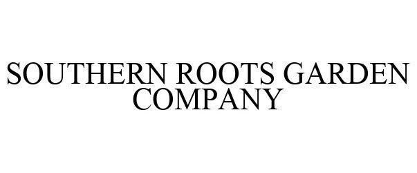 Trademark Logo SOUTHERN ROOTS GARDEN COMPANY