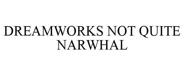 Trademark Logo DREAMWORKS NOT QUITE NARWHAL