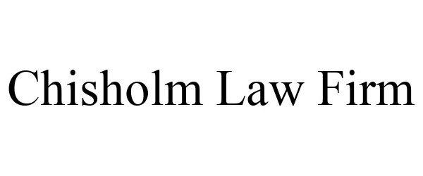 Trademark Logo CHISHOLM LAW FIRM