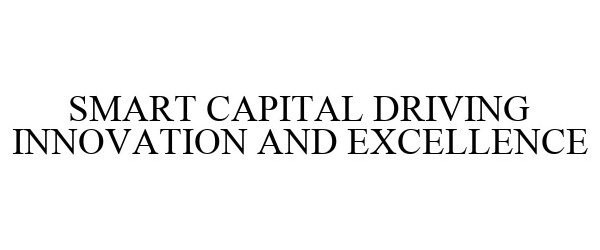 Trademark Logo SMART CAPITAL DRIVING INNOVATION AND EXCELLENCE