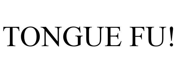 Trademark Logo TONGUE FU!