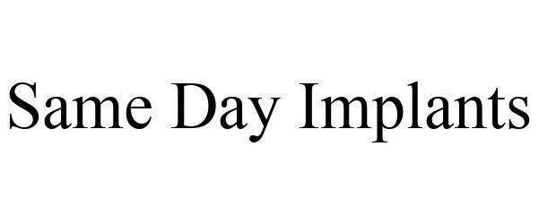 Trademark Logo SAME DAY IMPLANTS