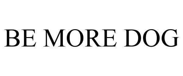 Trademark Logo BE MORE DOG