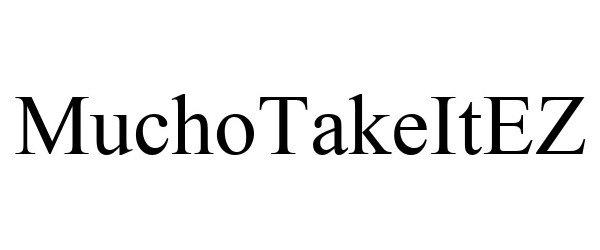 Trademark Logo MUCHOTAKEITEZ