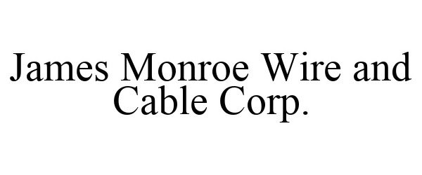Trademark Logo JAMES MONROE WIRE AND CABLE CORP.