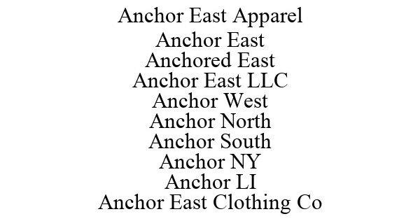 Trademark Logo ANCHOR EAST APPAREL ANCHOR EAST ANCHORED EAST ANCHOR EAST LLC ANCHOR WEST ANCHOR NORTH ANCHOR SOUTH ANCHOR NY ANCHOR LI ANCHOR EAST CLOTHING CO