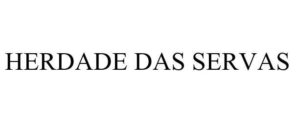 Trademark Logo HERDADE DAS SERVAS