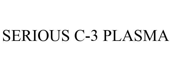 Trademark Logo SERIOUS C-3 PLASMA