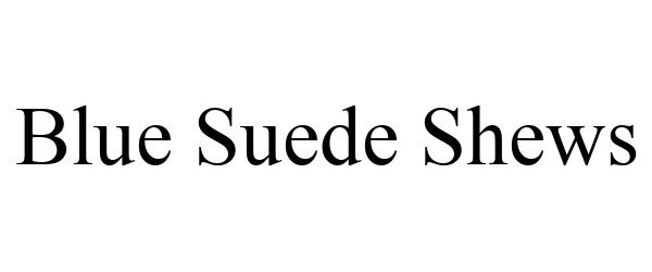 Trademark Logo BLUE SUEDE SHEWS