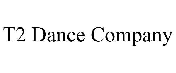 Trademark Logo T2 DANCE COMPANY