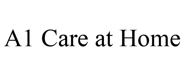 Trademark Logo A1 CARE AT HOME