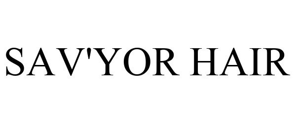 Trademark Logo SAV'YOR HAIR