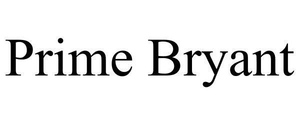 Trademark Logo PRIME BRYANT