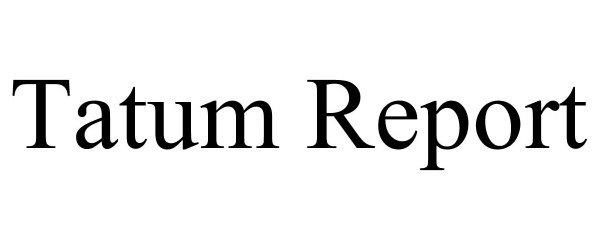 Trademark Logo TATUM REPORT