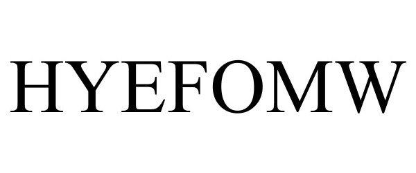 Trademark Logo HYEFOMW
