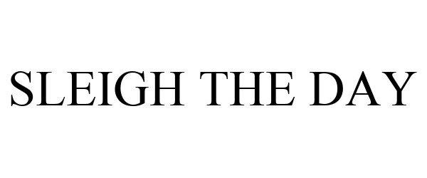 Trademark Logo SLEIGH THE DAY