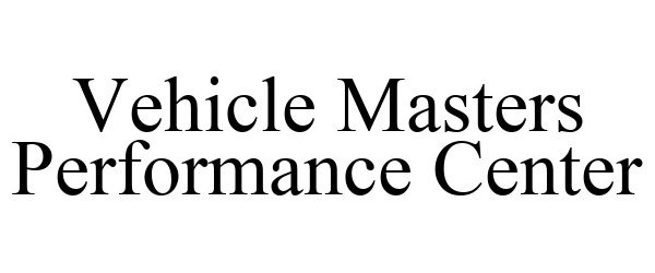 Trademark Logo VEHICLE MASTERS PERFORMANCE CENTER