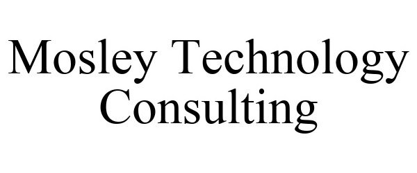 Trademark Logo MOSLEY TECHNOLOGY CONSULTING